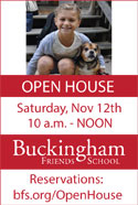 Buckingham Friends School is a K-8 school located in the heart of Bucks County.  It is a vibrant, diverse learning community that views each child as an individual and concentrates on developing his/her full potential through an emphasis on rights, responsibilities, and respect.  Students are taught in small classes and learn to develop a sense of community and the benefits of working together as a team, all in a safe yet challenging environment. They are encouraged to think deeply, reflect thoughtfully, resolve conflicts peacefully, and play exuberantly.  As a result, BFS students are known for their poise, self-confidence and empathy, and for their abilities to learn, to articulate their thinking and to advocate for themselves and others.